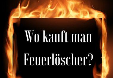 Wo kauft man Feuerlöscher?